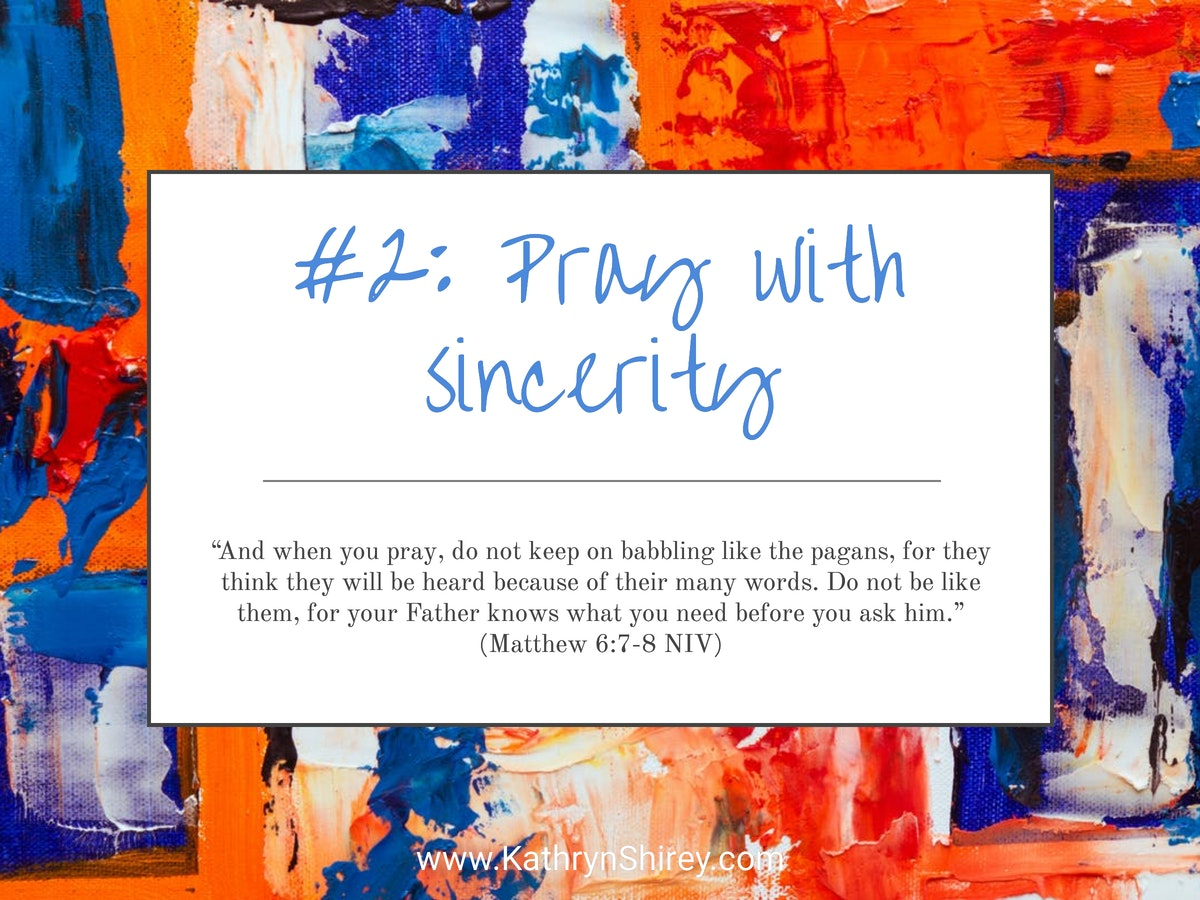 Prayer lesson #2: Pray with sincerity - Pray only the words what your heart sincerely wants to share with God.