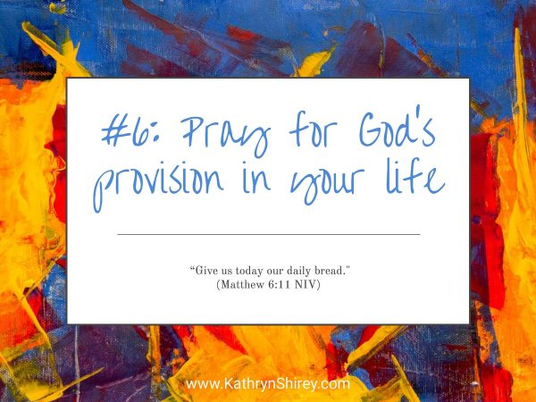 Prayer lesson #6: Pray for God's provision for your life - Submit your heart and life to God, accepting his help and trusting in his provision.