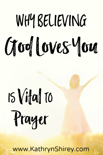 Ever feel like prayer is an obligation more than a privilege? Find out why your doubts that God loves you may be the stumbling block. Lean in and believe!