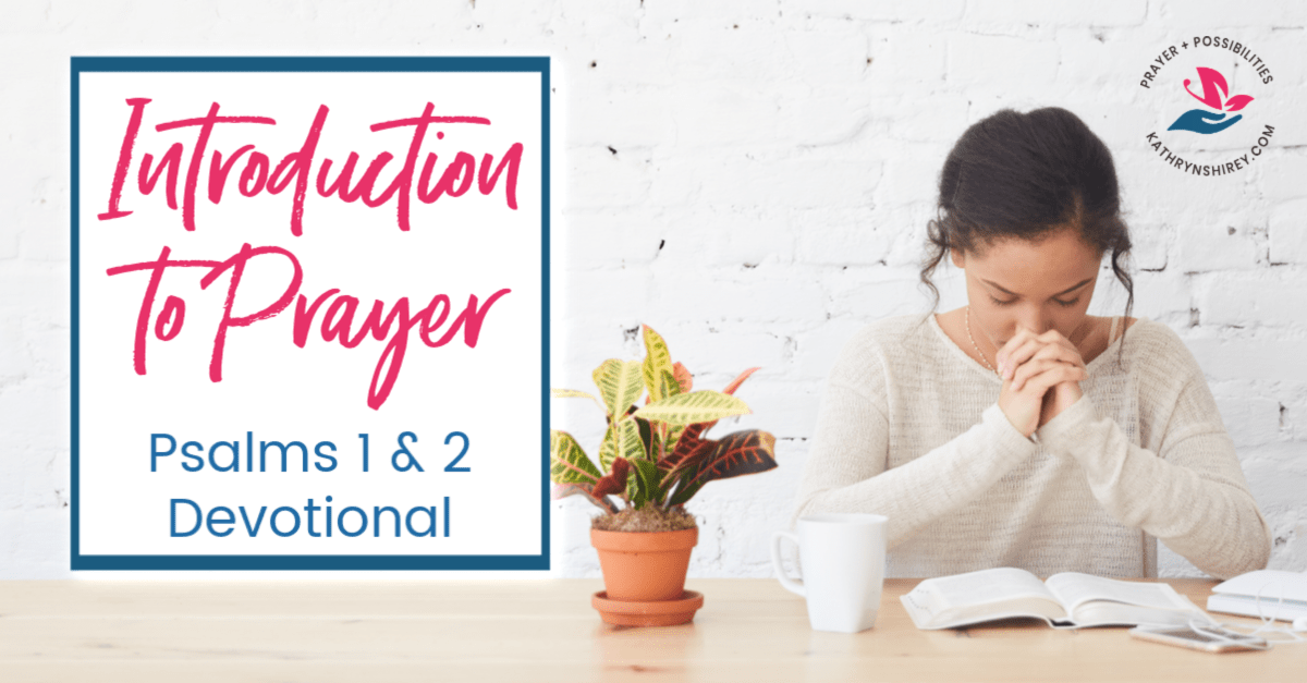 Is your heart ready for prayer? Psalm 1 & 2 are an introduction to prayer to prepare your heart for conversation with God. (+free Psalm 1 and 2 devotional)