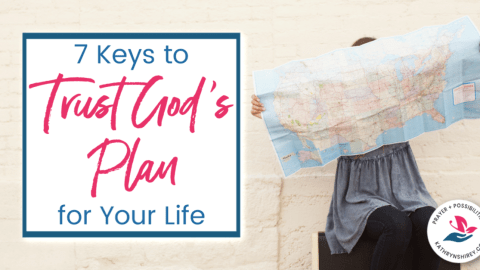 7 Keys to Trust God's Plan for Your Life