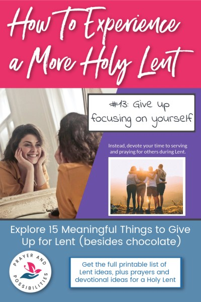 Lent idea #13: give up focus on yourself and instead focus on serving others. | 15 Meaningful Things to Give Up for Lent (besides chocolate)