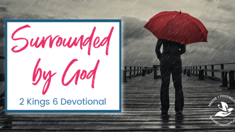When you feel like the problems of your life are surrounding you, remember you are surrounded by God. Let God fight your battles. (2 Kings 6 Devotional)