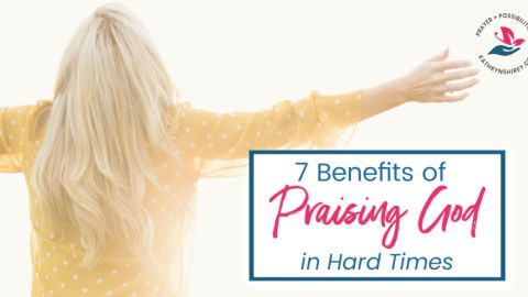7 Benefits of Praising God in Hard Times