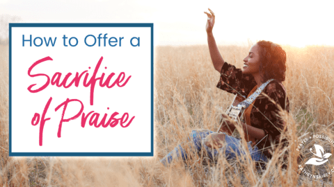 How to Offer God a Sacrifice of Praise