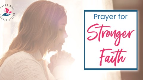 A daily prayer for stronger faith. Pray for God to help with your unbelief, and strengthen your faith and trust in God.