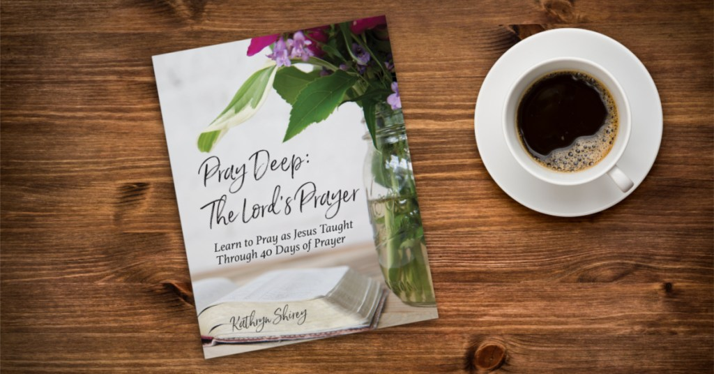 Pray Deep: The Lord's Prayer - a 40-day prayer devotional praying the Lord's Prayer line-by-line.