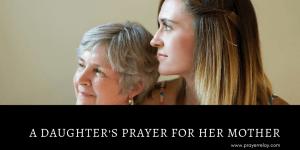 A Daughter's Prayer for her Mother