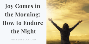 Joy Comes in the Morning: How to Endure the Night