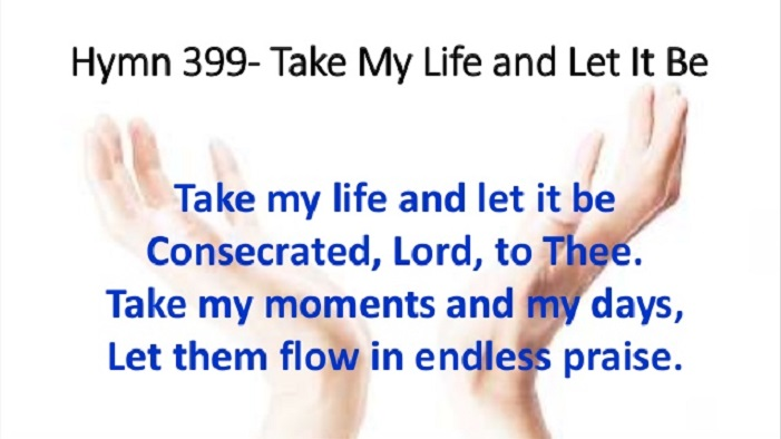 TAKE MY LIFE AND LET IT BE CONSECRATED TO THEE LORD