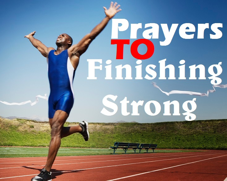 PRAYERS TO FINISH STRONG 2016