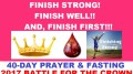 """THEME FOR 2017 BATTLE FOR THE CROWN 40-DAY PRAYER AND FASTING: """"FINISH STRONG! FINISH WELL!! AND, FINISH FIRST!!!"""""""