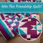 "{Win a Friendship Quilt} Celebrating ""My Mother's Quilts"""
