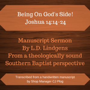 "A graphic describing the product A manuscript sermon by L.D. Lindgens titled ""Being On God's Side"" Featured Text: Joshua 14:14-29"