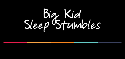 Big Kid Sleep Stumbles – EP 18