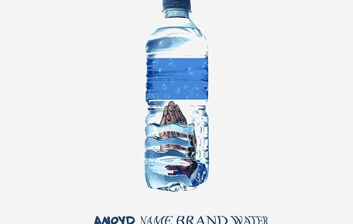 "ANoyd – ""Name Brand Water"" [Audio]"