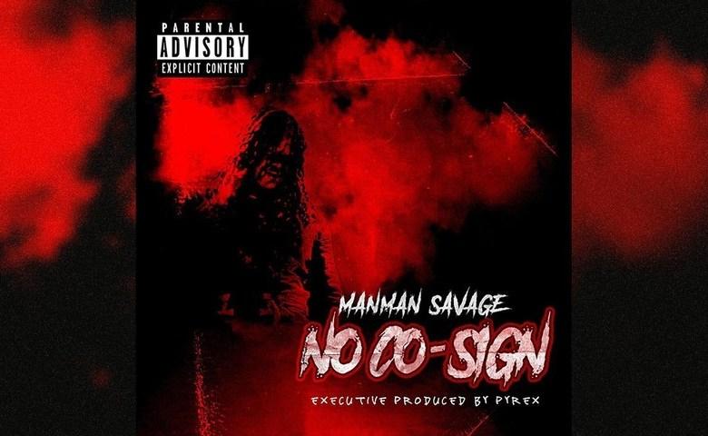 ManMan Savage – No Cosign