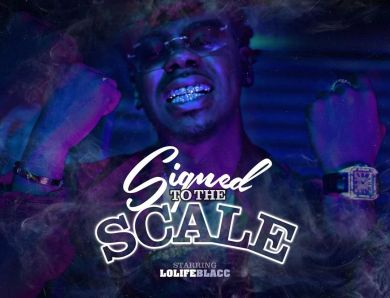 "Lolife Blacc Releases His ""Signed To The Scale"" Project"