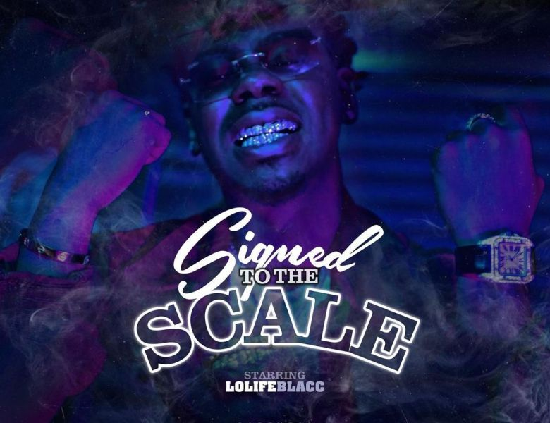 """Lolife Blacc Releases His """"Signed To The Scale"""" Project"""