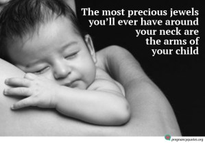 most precious jewels pregnancy quote