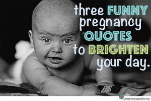 3 funny pregnancy quotes to brighten your day