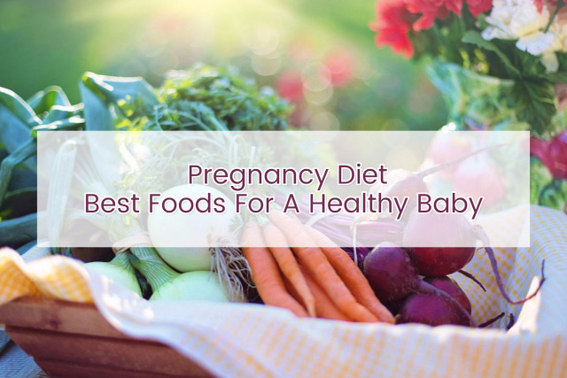 Pregnancy Diet - Best Foods For A Healthy Baby