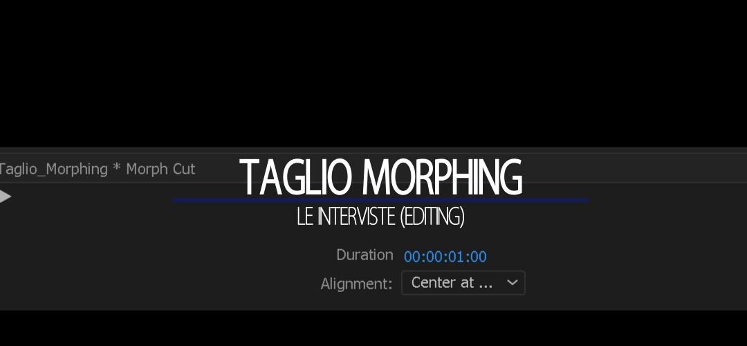 Editare le interviste: il Taglio Morphing