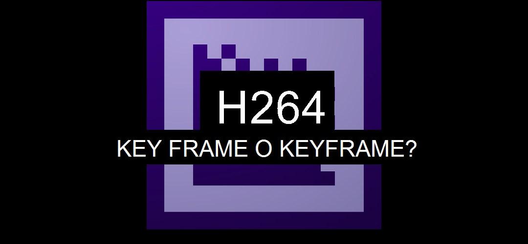 H264: la distanza tra fotogrammi chiave