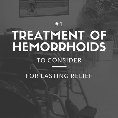 #1 Treatment of Hemorrhoids to Consider for Lasting Relief