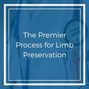 The Premier Process for Limb Preservation