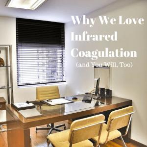 Why We Love Infrared Coagulation