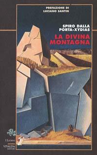 """""""La Divina Montagna"""" di Spiro Dalla Porta Xydias"""