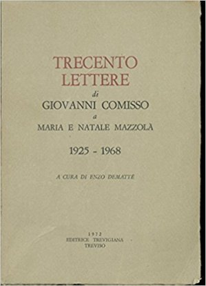 Trecento lettere di Giovanni Comisso a Maria e Natale Mazzolà