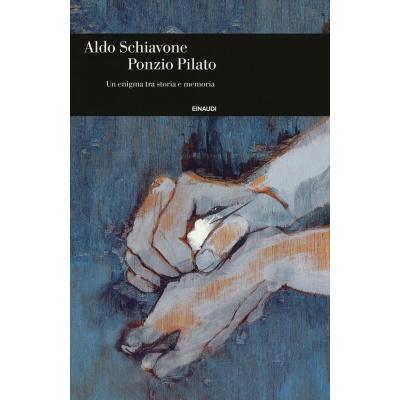 Aldo Schiavone, Ponzio Pilato. Un enigma tra storia e memoria