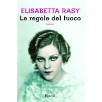 Elisabetta Rasy, Le regole del fuoco