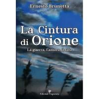 Ernesto Brunetta, La cintura di Orione. La guerra, l'amore, il fato