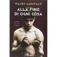 Mauro Garofalo, Alla fine di ogni cosa