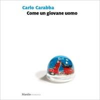 """""""Come un giovane uomo"""" di Carlo Carabba"""