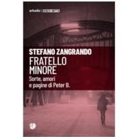 """""""Fratello Minore. Sorte, amori e pagine di Peter B."""" di Stefano Zangrando"""