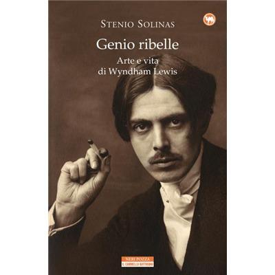 """""""Genio Ribelle. Arte e vita di Wyndham Lewis"""" di Stenio Solinas"""