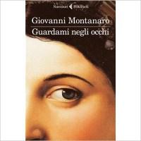 """""""Guardami negli occhi"""" di  Giovanni Montanaro"""