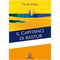 """""""Il capitano di Bastur"""" di Claudio Alvigini"""