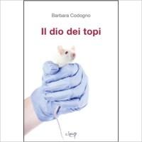 """""""Il dio dei topi"""" di Barbara Codogno"""