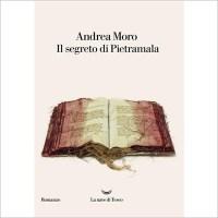 """""""Il segreto di Pietramala"""" di Andrea Moro"""