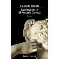 """L'ultima notte di Antonio Canova"" di Gabriele Dadati"