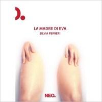 """""""La madre di Eva"""" di Silvia Ferreri"""