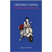 """""""Ottanta rose mezz'ora"""" di Cristiano Cavina"""