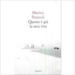 """""""Questa è già la mia vita"""" di Marina Premoli"""