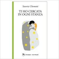 """""""Ti ho cercata in ogni stanza"""" di Saveria Chemotti"""