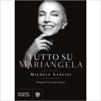 """""""Tutto su Mariangela"""" di Michele Sancisi"""